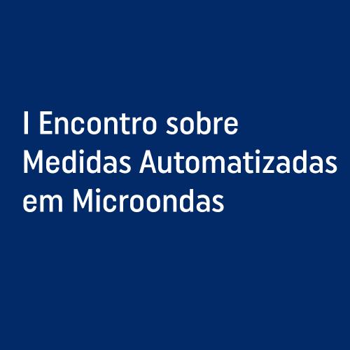 1990 - I Encontro sobre Medidas Automatizadas em Microondas