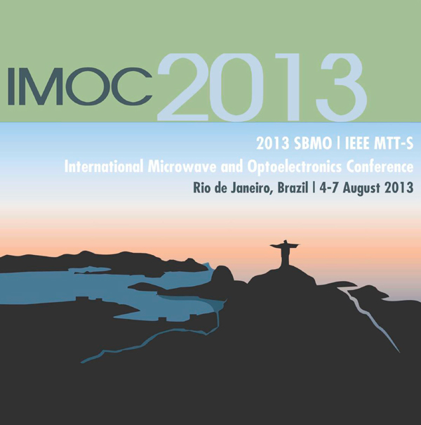 IMOC2013 - SBMO/IEEE MTT-S INTERNATIONAL MICROWAVE AND OPTOELECTRONICS CONFERENCE