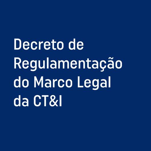 Decreto de Regulamentação do Marco Legal da CT&I